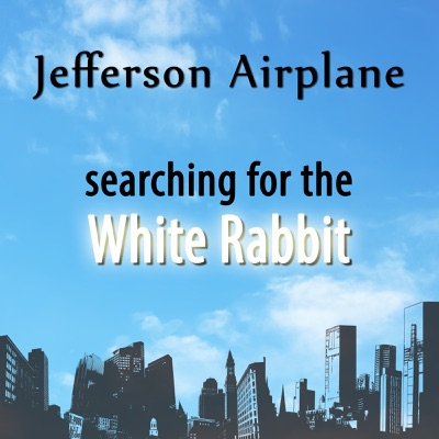 Searching For the White Rabbit - Jefferson Airplane