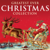 Greatest Ever Christmas Collection - The Best Festive Songs & Xmas Carols - Various Artists