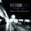Big Town Blue (Radio Edit) - Single - Ryan Brookhouse