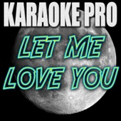 Karaoke Pro - Let Me Love You (Originally Performed By DJ Snake Feat. Justin Bieber)