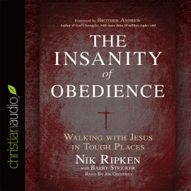 The Insanity of Obedience: Walking with Jesus in Tough Places (Unabridged) audiobook