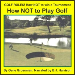 Golf Rules: How to Not Win a Tournament (Unabridged)