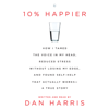 Dan Harris - 10% Happier: How I Tamed the Voice in My Head, Reduced Stress Without Losing My Edge, and Found a Self-Help That Actually Works  (Unabridged) artwork