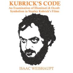 Kubrick's Code: An Examination of Illuminati & Occult Symbolism in Stanley Kubrick's Films (Unabridged)