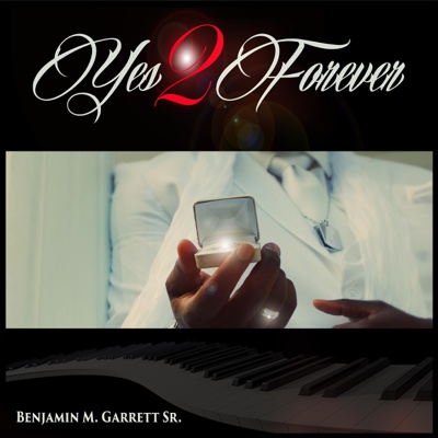 Yes 2 Forever - Single - Benjamin M. Garrett, Sr. album