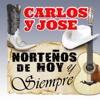 Norteños de Hoy y siempre - Carlos y José