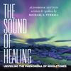 Michael S. Tyrrell - The Sound of Healing: Unveiling the Phenomena of Wholetones (Unabridged) artwork