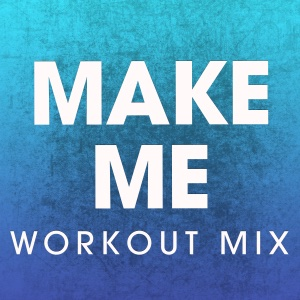 Power Music Workout - Make Me (Workout Mix) - Single