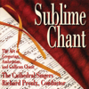 Sublime Chant: The Art of Gregorian, Ambrosian & Gallican Chant - The Cathedral Singers & Richard Proulx