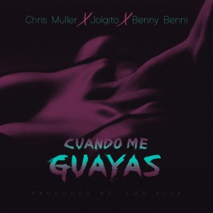Cuando Me Guayas (feat. Benny Benni) - Single Mp3 Download
