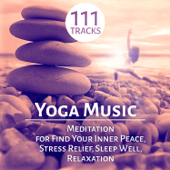 Yoga Music: 111 Meditation Tracks And Therapy Healing Sounds Of Nature For Find Your Inner Peace, Stress Relief, Sleep Well, Relaxation And Mindfulness-Yoga Music