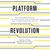 Platform Revolution: How Networked Markets Are Transforming the Economy - and How to Make Them Work for You (Unabridged) - Geoffrey G. Parker, Marshall W. Van Alstyne & Sangeet Paul Choudary