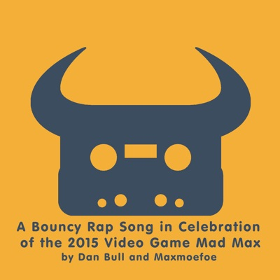 A Bouncy Rap Song in Celebration of the 2015 Video Game Mad Max - Single - Dan Bull