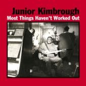 Junior Kimbrough - Everywhere I Go