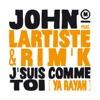 J'suis comme toi (feat. Lartiste & Rim'K) [Ya Rayah] - Single, John Mamann