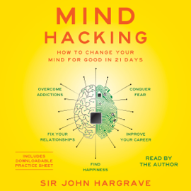 Mind Hacking: How to Change Your Mind for Good in 21 Days (Unabridged) audiobook