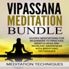 Meditation Techniques - Vipassana Meditation Bundle: Guided Meditations for Beginners to Practice Mindfulness and Increase Awareness with Breathing Techniques (Unabridged) artwork
