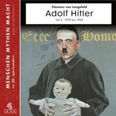 Adolf Hitler, Teil 2 - Die Jahre von 1939 - 1945: Menschen, Mythen, Macht
