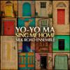 Yo-Yo Ma & The Silk Road Ensemble - Sing Me Home  artwork
