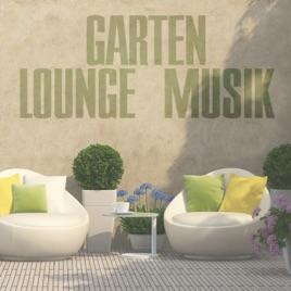 Gartenlounge  Çeşitli Sanatçılar adlı sanatçının Garten Lounge Musik albümü ...