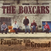 The Boxcars - Familiar with the Ground