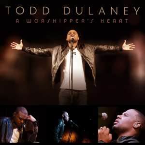 Todd Dulaney - A Worshipper's Heart
