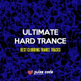 ‎Ultimate Hard Trance (Best Clubbing Trance Tracks) by Various Artists
