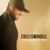 You Should Be Here  Cole Swindell - Cole Swindell