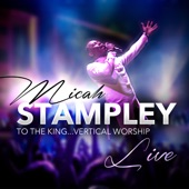 Micah Stampley - Be Lifted (Full Album Version)