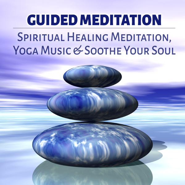 Guided Meditation - Spiritual Healing Meditation, Yoga Music & Soothe Your  Soul by Healing Meditation Zone on iTunes