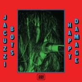 Jacuzzi Boys - Happy Damage