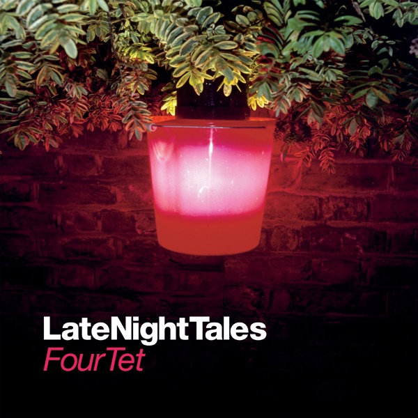 Late Night Tales: Four Tet