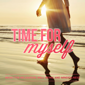 Time for Myself: Music for Relaxation, Well-Being, And Mindfulness