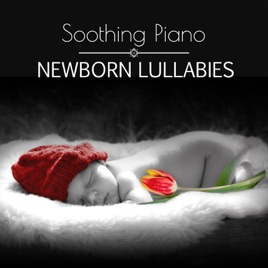 Soothing Piano Newborn Lullabies Relaxing Sleep Baby Music Gentle Nursery Rhymes Sweet Bedtime Songs Total Relax Zone