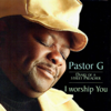 Diary of a Street Preacher: I Worship You - Pastor G