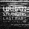 Urban Strangers - Last Part