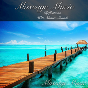 Massage Music: Reflections with Nature Sounds - Massage Music - Massage Music