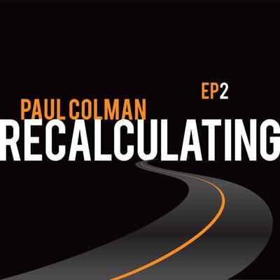 Recalculating EP2 - Paul Colman