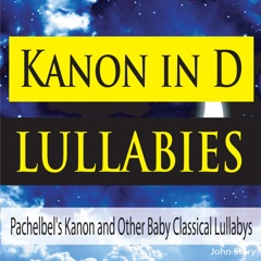 Kanon In D Lullabies: Pachelbel's Kanon and Other Baby Classical Lullabys