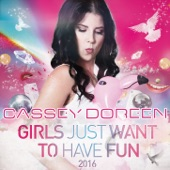 Cassey Doreen - Girls Just Want to Have Fun 2016 (Main Edit)