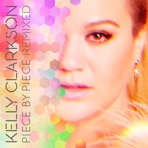 Kelly Clarkson - Piece by Piece Remixed