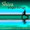 Shiva Yoga Songs Amazing Healing Music for Zen Yoga Space