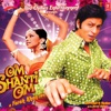 Om Shanti Om (Original Motion Picture Soundtrack), Vishal-Shekhar