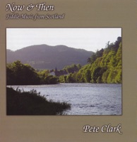 Now & Then (Fiddle Music from Scotland) by Pete Clark on Apple Music