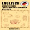 Englisch: Redewendungen Für Den Deutschsprachigen Reisenden: Die meist benötigte 1.000 Phrasen bei Reisen in englischsprachigen Ländern (Unabridged) - Sarah Retter