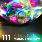 111 Ambient Music Therapy: Healing Nature Sounds for Zen Yoga, Sleep Meditation, Reiki Massage Spa & Study Focus