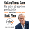 Getting Things Done: The Art of Stress-Free Productivity (Unabridged) - David Allen