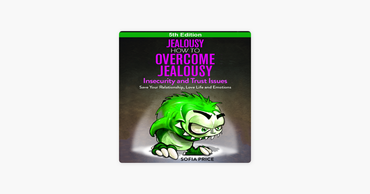 Jealousy - How to Overcome Jealousy, Insecurity and Trust