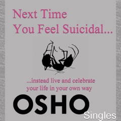 Next Time You Feel Suicidal: Instead, Live and Celebrate Your Life in Your Own Way