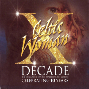 Celtic Woman - Decade: The Songs, The Show, The Traditions, The Classics